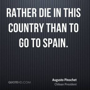 rather die in this country than to go to Spain.
