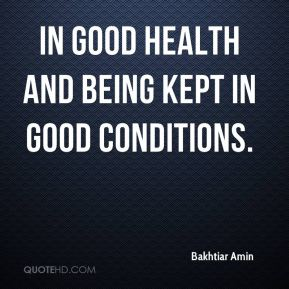 in good health and being kept in good conditions.