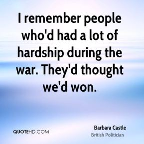 Barbara Castle - I remember people who'd had a lot of hardship during the war. They'd thought we'd won.