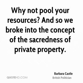 Why not pool your resources? And so we broke into the concept of the sacredness of private property.