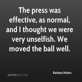 Barbara Helms - The press was effective, as normal, and I thought we were very unselfish. We moved the ball well.