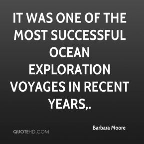 Barbara Moore - It was one of the most successful ocean exploration voyages in recent years.