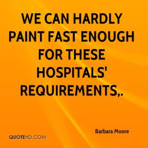 Barbara Moore - We can hardly paint fast enough for these hospitals' requirements.