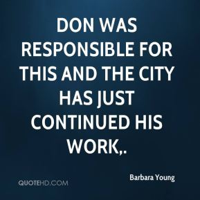 Barbara Young - Don was responsible for this and the city has just continued his work.