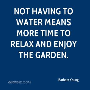 Barbara Young - Not having to water means more time to relax and enjoy the garden.