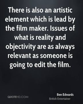 There is also an artistic element which is lead by the film maker. Issues of what is reality and objectivity are as always relevant as someone is going to edit the film.