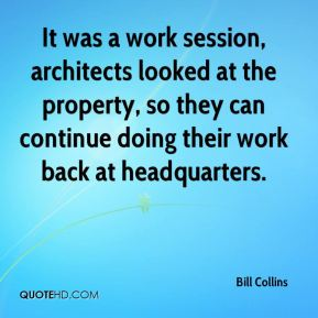Bill Collins - It was a work session, architects looked at the property, so they can continue doing their work back at headquarters.
