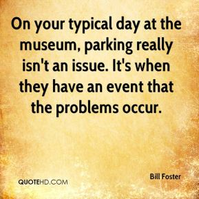 On your typical day at the museum, parking really isn't an issue. It's when they have an event that the problems occur.