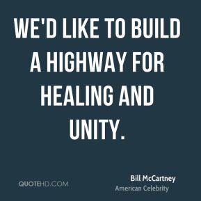 We'd like to build a highway for healing and unity.