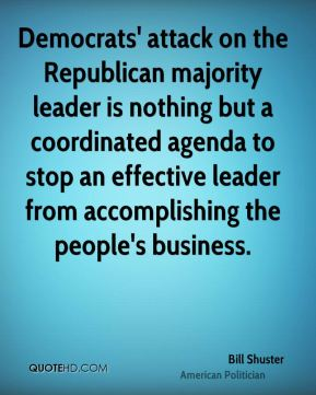 Bill Shuster - Democrats' attack on the Republican majority leader is nothing but a coordinated agenda to stop an effective leader from accomplishing the people's business.
