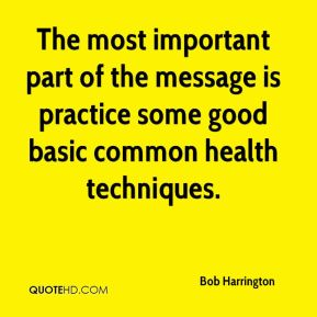 The most important part of the message is practice some good basic common health techniques.