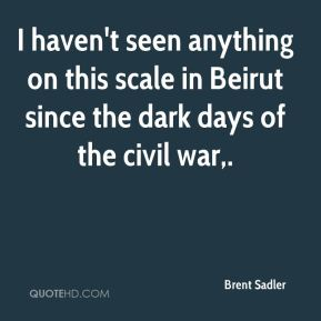 I haven't seen anything on this scale in Beirut since the dark days of the civil war.