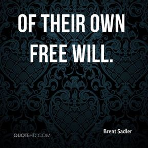 of their own free will.