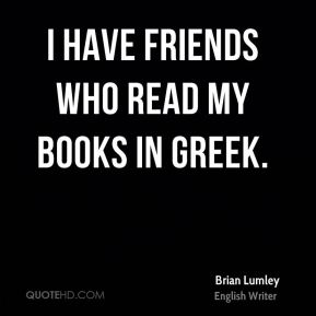 I have friends who read my books in Greek.
