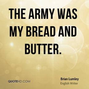 The Army was my bread and butter.