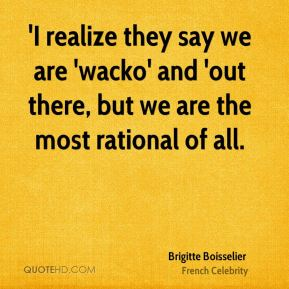 Brigitte Boisselier - 'I realize they say we are 'wacko' and 'out there, but we are the most rational of all.