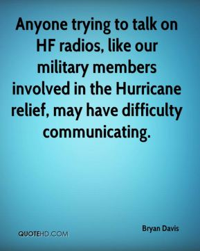 Anyone trying to talk on HF radios, like our military members involved in the Hurricane relief, may have difficulty communicating.