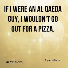 If I were an Al Qaeda guy, I wouldn't go out for a pizza.