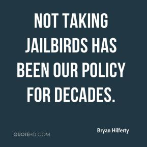 Not taking jailbirds has been our policy for decades.