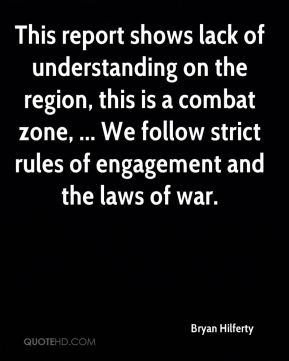 Bryan Hilferty - This report shows lack of understanding on the region, this is a combat zone, ... We follow strict rules of engagement and the laws of war.