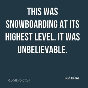 This was snowboarding at its highest level. It was unbelievable.