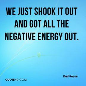 We just shook it out and got all the negative energy out.