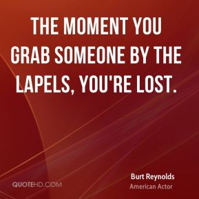 The moment you grab someone by the lapels, you're lost.
