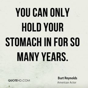 You can only hold your stomach in for so many years.
