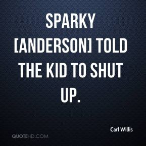 Sparky [Anderson] told the kid to shut up.