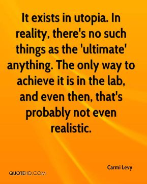 Carmi Levy - It exists in utopia. In reality, there's no such things as the 'ultimate' anything. The only way to achieve it is in the lab, and even then, that's probably not even realistic.