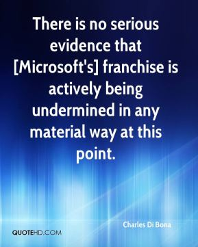 Charles Di Bona - There is no serious evidence that [Microsoft's] franchise is actively being undermined in any material way at this point.