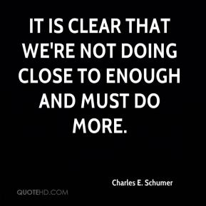 It is clear that we're not doing close to enough and must do more.