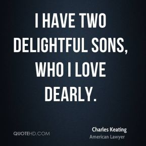I have two delightful sons, who I love dearly.