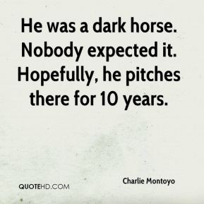 Charlie Montoyo - He was a dark horse. Nobody expected it. Hopefully, he pitches there for 10 years.
