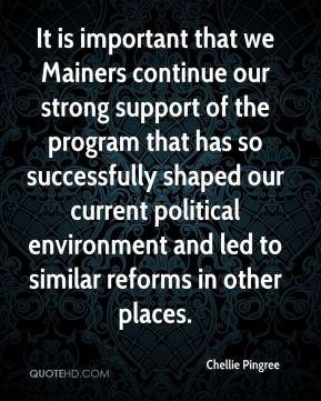 It is important that we Mainers continue our strong support of the program that has so successfully shaped our current political environment and led to similar reforms in other places.