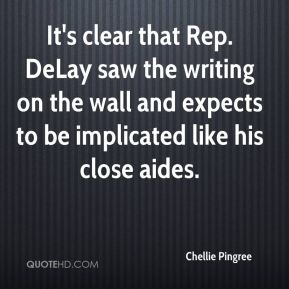 Chellie Pingree - It's clear that Rep. DeLay saw the writing on the wall and expects to be implicated like his close aides.