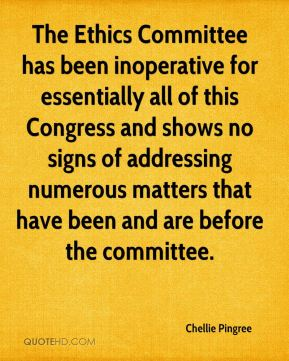 The Ethics Committee has been inoperative for essentially all of this Congress and shows no signs of addressing numerous matters that have been and are before the committee.