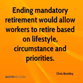 Chris Bentley - Ending mandatory retirement would allow workers to retire based on lifestyle, circumstance and priorities.