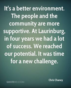 It's a better environment. The people and the community are more supportive. At Laurinburg, in four years we had a lot of success. We reached our potential. It was time for a new challenge.