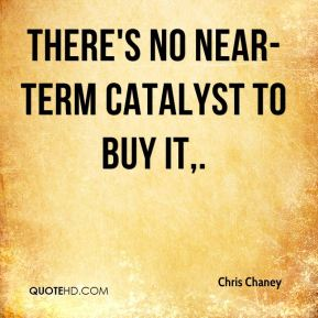 Chris Chaney - There's no near-term catalyst to buy it.