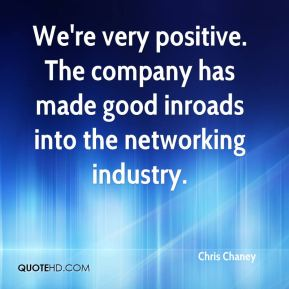 We're very positive. The company has made good inroads into the networking industry.