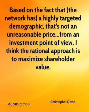 Christopher Dixon - Based on the fact that (the network has) a highly targeted demographic, that's not an unreasonable price...from an investment point of view, I think the rational approach is to maximize shareholder value.