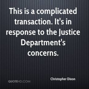 Christopher Dixon - This is a complicated transaction. It's in response to the Justice Department's concerns.