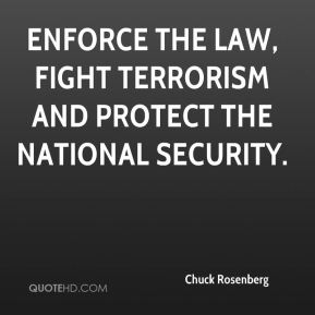 Chuck Rosenberg - enforce the law, fight terrorism and protect the national security.