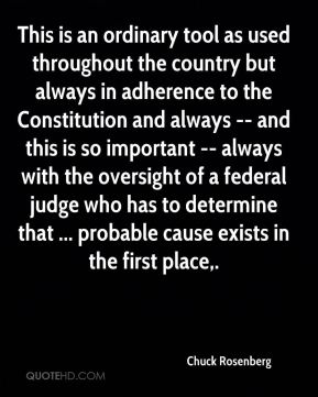 This is an ordinary tool as used throughout the country but always in adherence to the Constitution and always -- and this is so important -- always with the oversight of a federal judge who has to determine that ... probable cause exists in the first place.