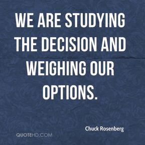 Chuck Rosenberg - We are studying the decision and weighing our options.