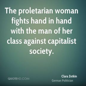 The proletarian woman fights hand in hand with the man of her class against capitalist society.