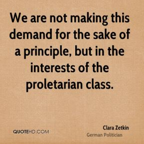 We are not making this demand for the sake of a principle, but in the interests of the proletarian class.
