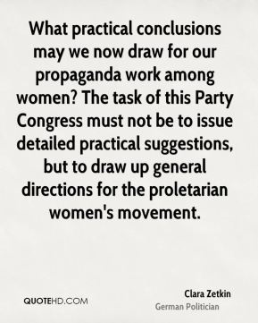 Clara Zetkin - What practical conclusions may we now draw for our propaganda work among women? The task of this Party Congress must not be to issue detailed practical suggestions, but to draw up general directions for the proletarian women's movement.