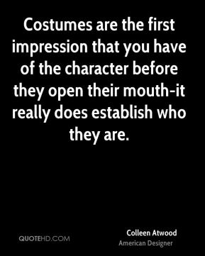 Costumes are the first impression that you have of the character before they open their mouth-it really does establish who they are.